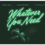 "Meek Mill s'entoure de Chris Brown & Ty Dolla $ign pour ""Whatever You Need"""